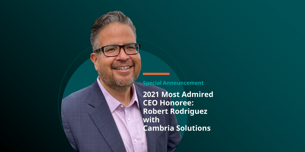 2021 Most Admired CEO Honoree: Robert Rodriguez with Cambria Solutions